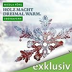 Holz macht dreimal warm. Oberbayern (Winterkrimi) | Nicola Förg