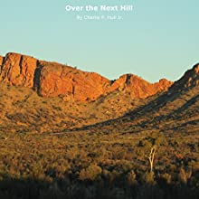 Over the Next Hill (       UNABRIDGED) by Charlie P. Hull Jr. Narrated by Steve Nellis