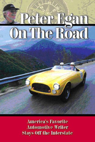 Peter Egan on the Road America s favorite automotive writer stays off the Interstate098172969X