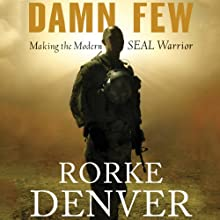 Damn Few: Making the Modern SEAL Warrior (       UNABRIDGED) by Rorke Denver Narrated by Rorke Denver