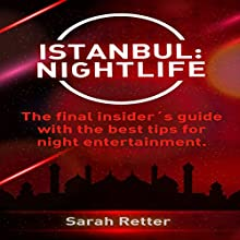 Istanbul: Nightlife: The Final Insider's Guide with the Best Tips for Night Entertainment Audiobook by Sarah Retter Narrated by Jeff Werden