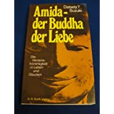 Amida - der Buddha der Liebe (Die Herzensfrömmigkeit in Leben und Glauben)