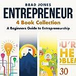 Entrepreneur: 4 Book Collection: A Beginners Guide to Entrepreneurship | Brad Jones