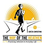 The Way of the Heathen: Practicing Atheism in Everyday Life | Greta Christina