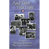And There Was Light: Autobiography of Jacques Lusseyran, Blind Hero of the French Resistance [Paperback]