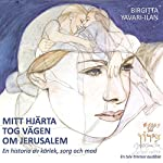 Mitt hjärta tog vägen om Jerusalem [My Heart Took the Road to Jerusalem]: En historia av kärlek, sorg & mod [A Story of Love, Sadness and Courage] | Birgitta Yavari-Ilan
