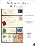 THE PRIVATE LOCAL POSTS OF THE UNITED STATES Volume I: New York State (A Study of the History the Adhesive Stamps with Their Reprints and Forgeries)