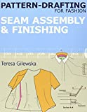 Pattern-drafting for Fashion: 4: Seam Assembly & Finishing