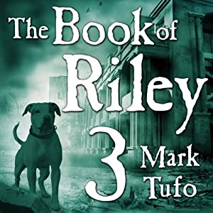 The Book of Riley: A Zombie Tale Pt. 3: Book of Riley Series, Book 3 | [Mark Tufo]