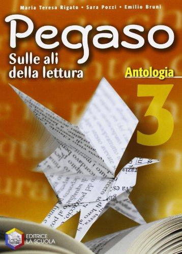 Pegaso. Antologia. Per la Scuola media: 3