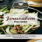 Jerusalem Recipes: The Best Collection of Recipes from Jerusalem, from My Home to Yours: The Essential Kitchen Series Book, 133 Hörbuch von Heather Hope Gesprochen von: Annette Martin