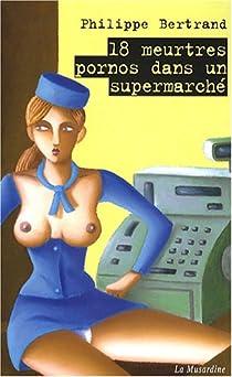 18 Meurtres pornos dans un supermarch� par Bertrand