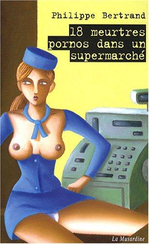 18 Meurtres pornos dans un supermarché (French Edition)
