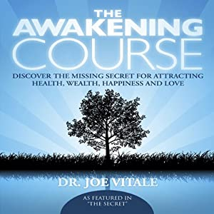 The Awakening Course: Discover the Missing Secret for Attracting Health, Wealth, Happiness and Love | [Joe Vitale]