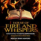House of Fire and Whispers: Investigating the Seattle Demon House Hörbuch von Jenny Ashford, Steve Mera Gesprochen von: Jenny Ashford