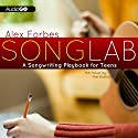 Songlab: A Songwriting Playbook for Teens Audiobook by Alex Forbes Narrated by Alex Forbes