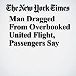 Man Dragged From Overbooked United Flight, Passengers Say | Daniel Victor