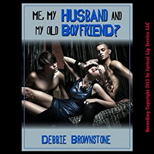 Me, My Husband, and My Old Boyfriend: A Hot Wife Share Double-Team Erotica Story | [Debbie Brownstone]