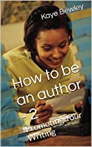 How To Be An Author - 2: Promoting Your Writing