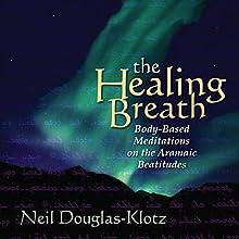 The Healing Breath  by Neil Douglas-Klotz Narrated by Neil Douglas-Klotz