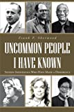 img - for Uncommon People I Have Known: Sixteen Individuals Who Have Made a Difference book / textbook / text book