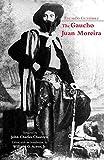 The Gaucho Juan Moreira: True Crime in Nineteenth-Century Argentina (Hackett Classics)