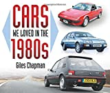 Giles Chapman Cars We Loved in the 1980s
