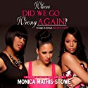 Where Did We Go Wrong Again? (       UNABRIDGED) by Monica Mathis-Stowe Narrated by Hillary Hawkins