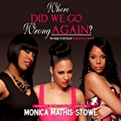 Where Did We Go Wrong Again? | [Monica Mathis-Stowe]