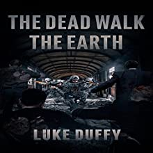 The Dead Walk the Earth, Volume 1 (       UNABRIDGED) by Luke Duffy Narrated by Andrew B. Wehrlen