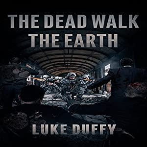 The Dead Walk the Earth, Volume 1 | [Luke Duffy]