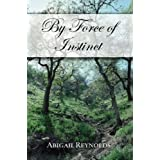 By Force of Instinct: A Pride & Prejudice Variationby Abigail Reynolds