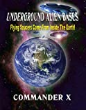 Underground Alien Bases: Flying Saucers Come From Inside The Earth!