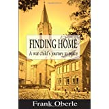 Finding Home: A War Child's Journey to Peaceby Frank Oberle