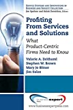 img - for Profiting From Services and Solutions: What Product-Centric Firms Need to Know (Service Systems and Innovations in Business and Society) book / textbook / text book