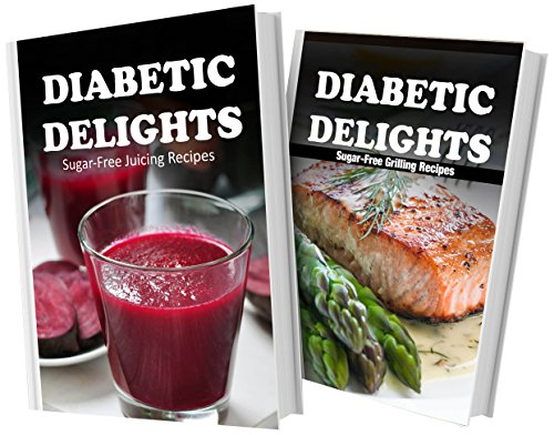 Sugar-Free Juicing Recipes And Sugar-Free Grilling Recipes: 2 Book Combo (Diabetic Delights) front-487735