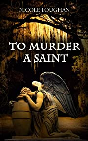 To Murder a Saint (Saints Mystery Series Book 1)