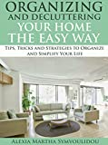 Organizing and Decluttering Your Home the Easy Way: Tips, Tricks and Strategies to Organize and Simplify Your Life