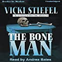 The Bone Man: Tally Whyte Mystery Series, book 4 (       UNABRIDGED) by Vicki Stiefel Narrated by Andrea Bates