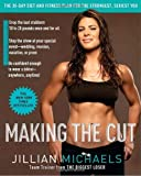 : Making the Cut: The 30-Day Diet and Fitness Plan for the Strongest, Sexiest You