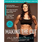 Making the Cut: The 30-Day Diet and Fitness Plan for the Strongest, Sexiest You ~ Jillian Michaels