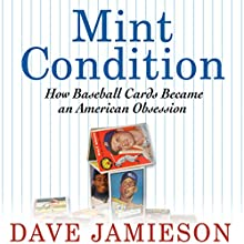 Mint Condition: How Baseball Cards Became an American Obsession (       UNABRIDGED) by Dave Jamieson Narrated by Kevin Young