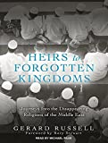 img - for Heirs to Forgotten Kingdoms: Journeys into the Disappearing Religions of the Middle East book / textbook / text book
