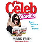 The Celeb Diaries: Tears, Tantrums, and Excess! | Mark Frith