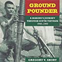 Ground Pounder: A Marine's Journey Through South Vietnam, 1968-1969: North Texas Military Biography and Memoir Series (       UNABRIDGED) by Gregory V. Short Narrated by Aaron Killian