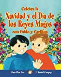 Celebra La Navidad Y El Dia De Los Reyes Magos Con Pablo Y Carlitos / Celebrate Christmas and Three Kings Day With Pablo and Carlitos (Cuentos Para Celebrar) (Spanish Edition)