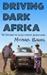 Driving Dark Africa: The Journey of a...