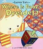 Where Is Baby s Dreidel?: A Lift-the-Flap Book (Karen Katz Lift-the-Flap Books)