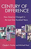 img - for Century of Difference: How America Changed in the Last One Hundred Years book / textbook / text book