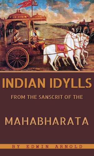 Sir Edwin Arnold - Indian Idylls: From The Sanscrit Of The Mahâbhârata (English Edition)